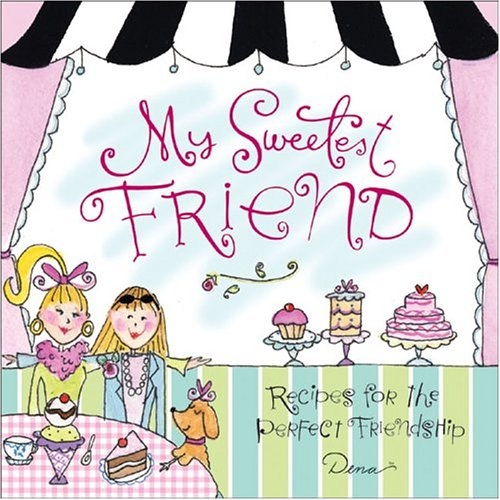 Read Online My Sweetest Friend: Recipes for the Perfect Friendship pdf epub