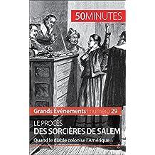 Le procès des sorcières de Salem: Quand le diable colonise l'Amérique (Grands Événements t. 29) (French Edition)
