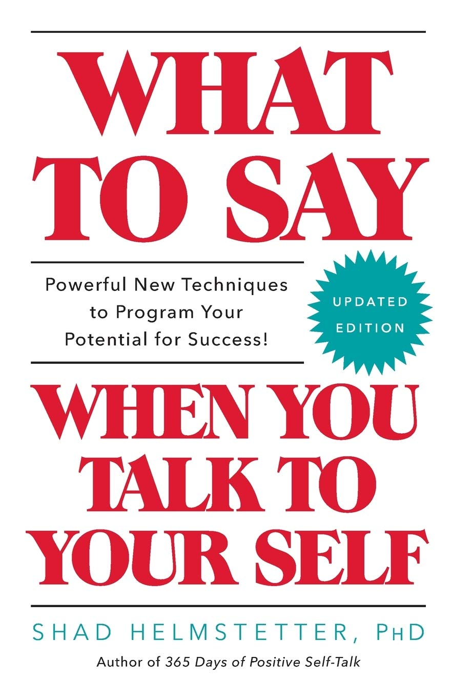 What to Say When You Talk to Your Self: Helmstetter Ph.D, Shad ...
