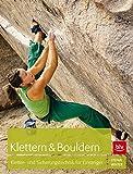 Klettern & Bouldern: Kletter- und Sicherungstechnik für Einsteiger