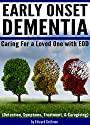 Early Onset Dementia (EOD): Caring For a Loved One with Early Onset Dementia (Detection, Symptoms, Treatment, and Caregiving)