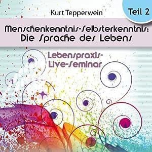 Menschenkenntnis - Selbsterkenntnis: Die Sprache des Lebens: Teil 2 (Lebenspraxis-Live-Seminar) Hörbuch
