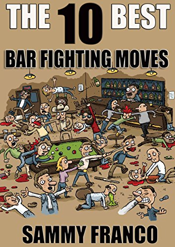 The 10 Best Bar Fighting Moves: Down and Dirty Fighting Techniques to Save Your Ass When Things Get Ugly (The 10 Best Book Series 9) by [Franco, Sammy]