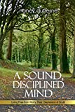 img - for A Sound, Disciplined Mind: Living Free from Worry, Fear, Depression & Doubt book / textbook / text book