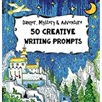 50 Creative Writing Prompts - Danger, Mystery & Adventure: Homeschooling Boys Age...