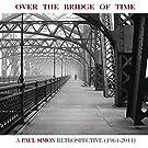 Over the Bridge of Time: A Paul Simon Retrospective (1964-2011)