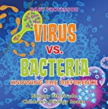Virus vs. Bacteria : Knowing the Difference - Biology 6th Grade | Children's Biology Books