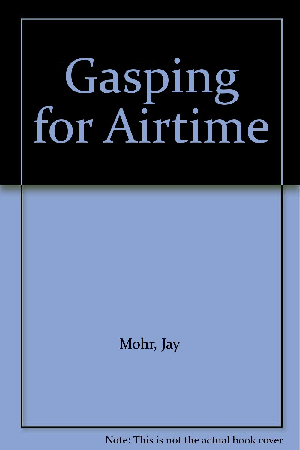 Gasping for airtime