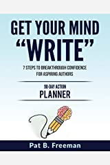 "Get Your Mind ""Write"": 7 Steps to Breakthrough Confidence for Aspiring Authors - 90-Day Action Planner Paperback"
