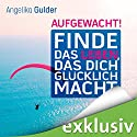 Aufgewacht! Finde das Leben, das dich glücklich macht Hörbuch von Angelika Gulder Gesprochen von: Irina Scholz