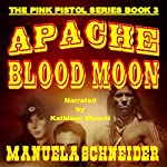 Apache Blood Moon: The Pink Pistol, Book 3 | Manuela Schneider