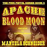 Apache Blood Moon: The Pink Pistol, Book 3 | Manuela Schneider