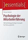 Psychologie der Mitarbeiterführung: Wirtschaftspsychologie kompakt für Führungskräfte (essentials)