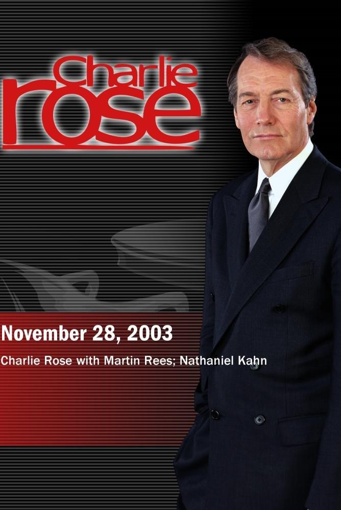 Charlie Rose with Martin Rees; Nathaniel Kahn (November 28, 2003)