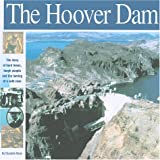 The Hoover Dam: The Story of Hard Times, Tough People and The Taming of a Wild River (Wonders of the World Book)