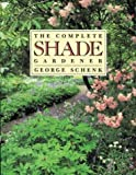 The Complete Shade Gardener, George H. Schenk, 0395353971