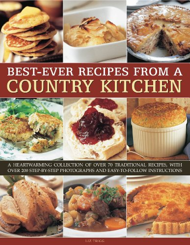 Best-Ever Recipes from a Country Kitchen: A heartwarming collection of over 70 traditional recipes, with over 200 step-by-step photographs and easy-to-follow instructions by Liz Trigg