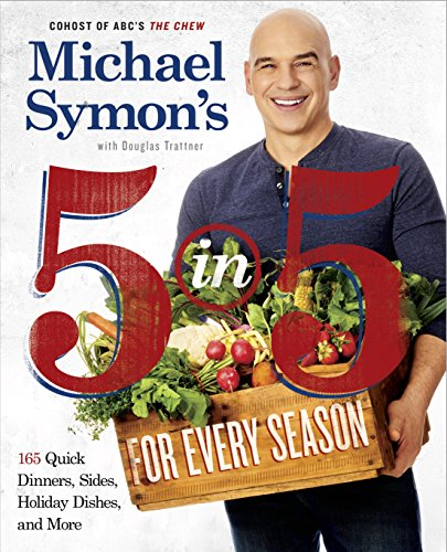 Michael Symon's 5 in 5 for Every Season: 165 Quick Dinners, Sides, Holiday Dishes, and More by [Symon, Michael, Douglas Trattner]