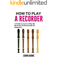 How to Play a Recorder: A Guide to Learn to Play the Recorder Professionally for Beginners book cover