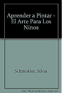 Aprender a Pintar - El Arte Para Los Ninos (Spanish Edition)