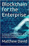 Blockchain for the Enterprise: A visual guide to Blockchain and Distributed Ledger Technologies for Business Leaders