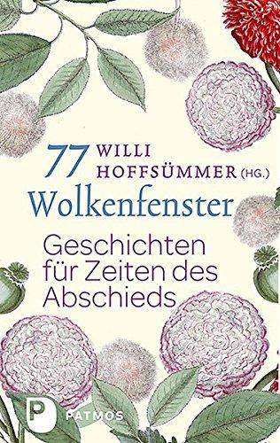 77 Wolkenfenster - Geschichten für Zeiten des Abschieds Gebundenes Buch – 29. August 2016 Willi Hoffsümmer Patmos Verlag 3843608032 Christentum
