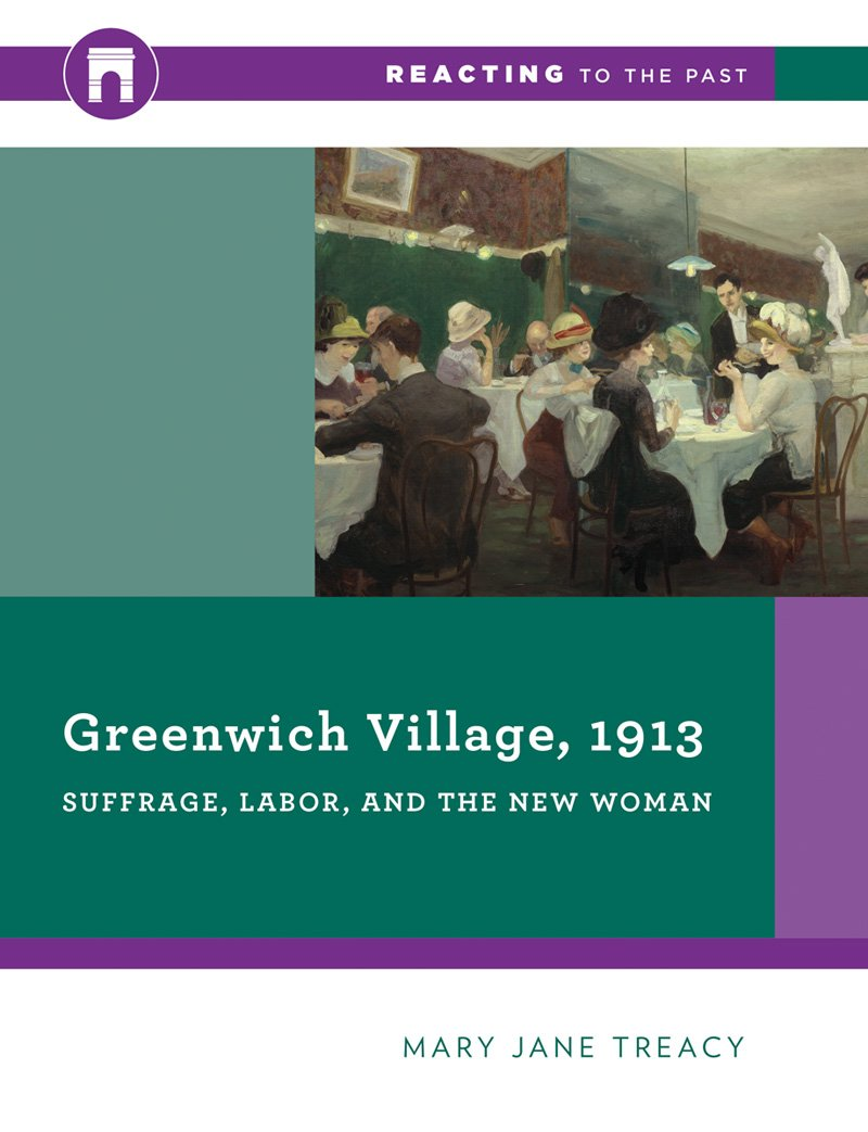 Greenwich Village, 1913: Suffrage, Labor, and the New Woman (Reacting to the Past) by W. W. Norton & Company