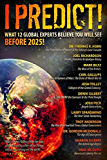 I Predict: What 12 Global Experts Believe You Will See Before 2025!