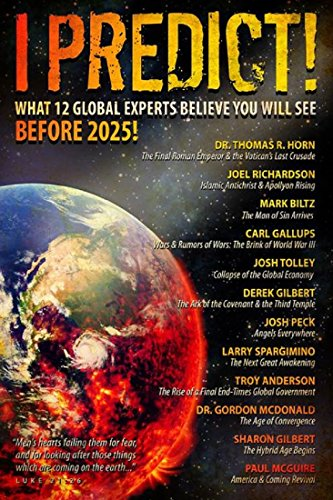 I Predict: What 12 Global Experts Believe You Will See Before 2025! by [Horn, Thomas, Richardson, Joel, Biltz, Mark, Gallups, Carl, Tolley, Josh, Gilbert, Derek, Peck, Josh, Spargimino, Larry, Anderson, Troy, McDonald, Gordon]