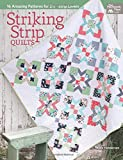 Striking Strip Quilts: 16 Amazing Patterns for 2 1/2''-Strip Lovers