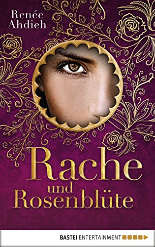 Rache und Rosenblüte (Der Fluch des Kalifen 2) (German Edition) (The Rose And The Dagger By Renee Ahdieh)