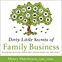 Dirty Little Secrets of Family Business: Ensuring Success from One Generation to the Next Audiobook by Henry Hutcheson Narrated by Troy W. Hudson