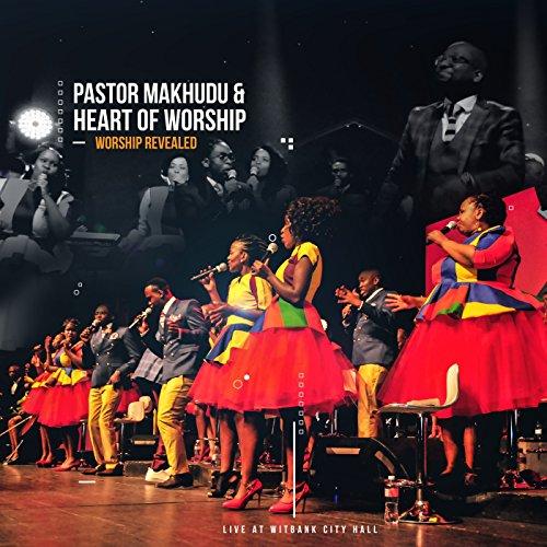 Pastor Makhudu & Heart of Worship - Worship Revealed (2017)