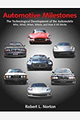 Automotive Milestones: The Technological Development of the Automobile: Who, What, When, Where, and How It All Works Kindle Edition