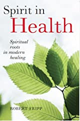 Spirit in Health: Spiritual roots in modern healing. Social and medical sciences enlist ancient mind-body spiritual techniques Kindle Edition