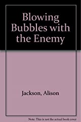 Blowing Bubbles with the Enemy Hardcover