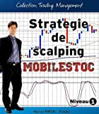 Stratégie de scalping - Mobilstoc (Collection Trading Management t. 1) (French Edition)