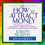 How to Attract Money: The Original Classic of Abundance | Joseph Murphy,Mitch Horowitz - introduction