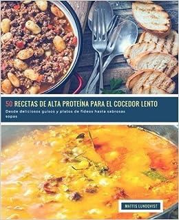 50 Recetas de alto Proteína para el Cocedor Lento: Desde deliciosos guisos y platos de fideos hasta sabrosas (Volume 1) (Spanish Edition): Mattis Lundqvist: ...