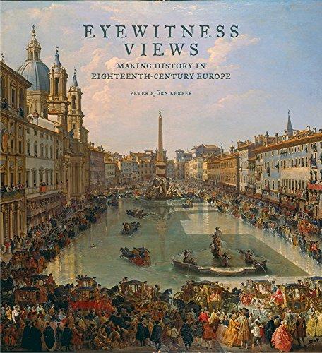 Eyewitness Views: Making History in Eighteenth-Century Europe