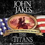 The Titans: The Kent Family Chronicles, Book 5   John Jakes