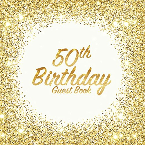 50th Birthday Guest Book: Party celebration keepsake for family and friends to write best wishes, messages or sign in (Square Golden Glitter Print)