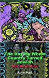 The Day My Whole Country Turned Jewish, Anne Hart, 0759663807