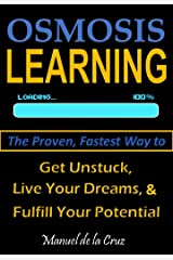 OSMOSIS LEARNING: The Proven, Fastest Way to Get Unstuck, Live Your Dreams, & Fulfill Your Potential Kindle Edition