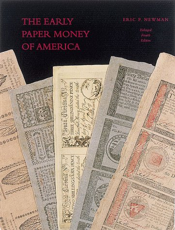 Early Paper Money of America: An Illustrated, Historical, and Descriptive Compilation of Data Relating to American Paper Currency from Its Inception in 1686 to the Year 1800
