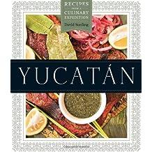 Yucatán: Recipes from a Culinary Expedition