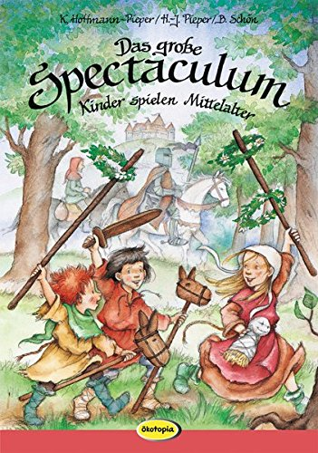 Das große Spectaculum: Kinder spielen Mittelalter