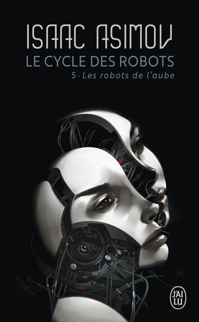 Le cycle des robots, Tome 5 : Les robots de l'aube Poche – 1 avril 2003 Isaac Asimov J' ai lu 2290332755 TL2290332755
