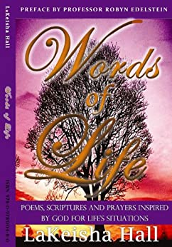 Words of Life, Poems, Scriptures, and Prayers Inspired by God for Life Situations by [Hall, LaKeisha]