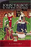 John Talbot and the War in France 1427-1453 by A.J. Pollard front cover
